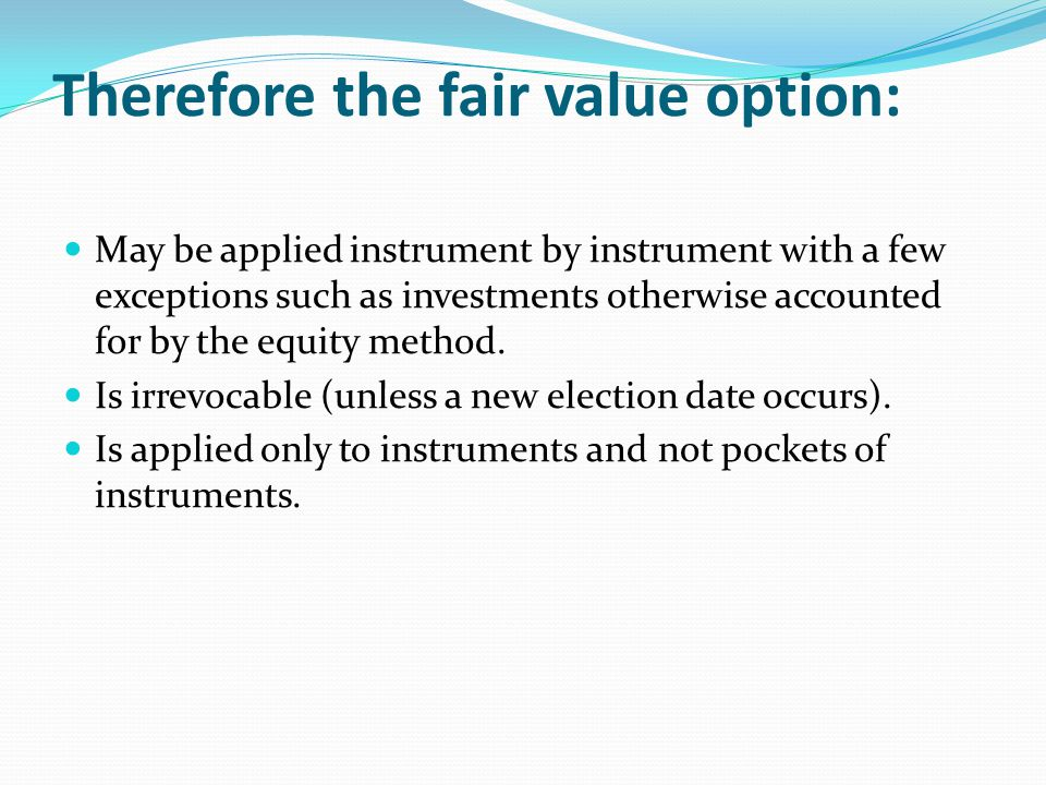 Therefore the fair value option: