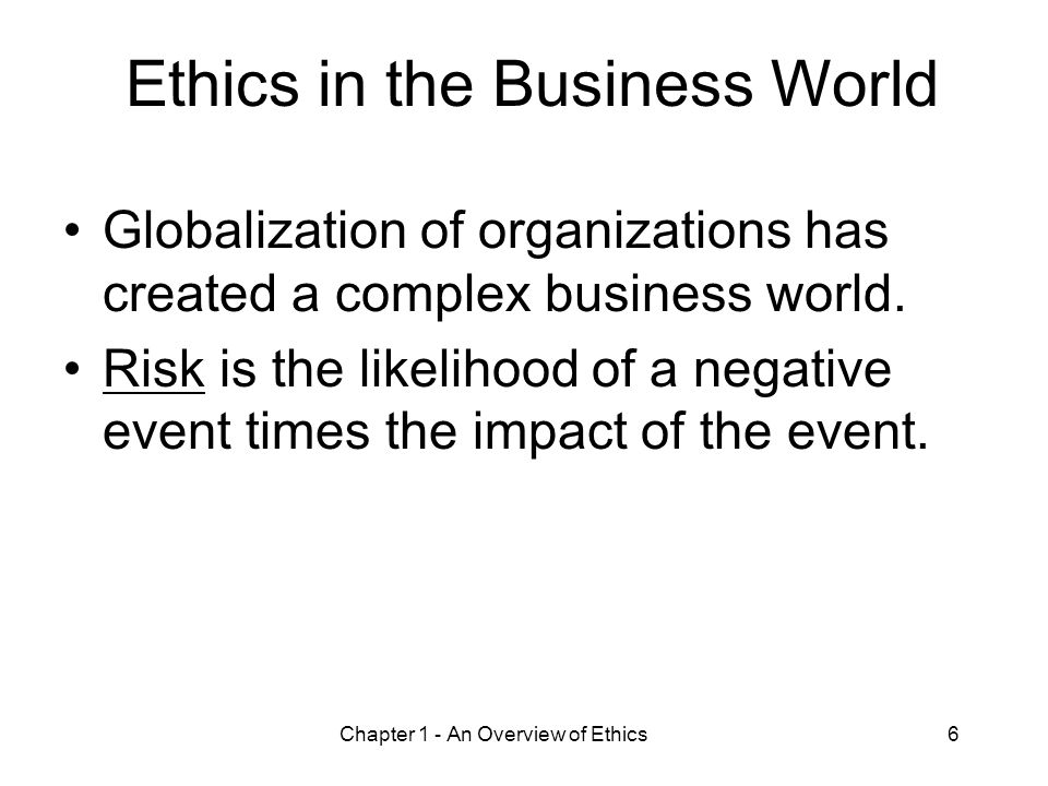 an overview of business ethics Ethical systems design is based on the principle that behavior in organizations   this is particularly true in business, where leaders, managers, and employees.