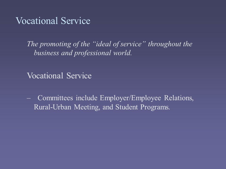 Vocational Service The promoting of the ideal of service throughout the business and professional world.
