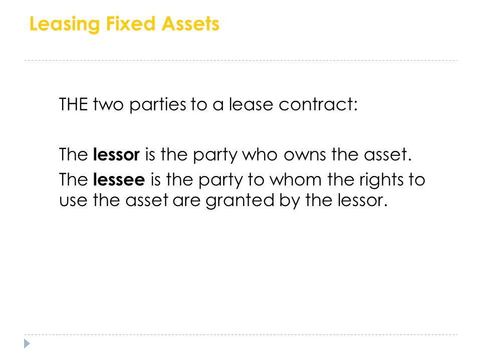 Leasing Fixed Assets The two parties to a lease contract: