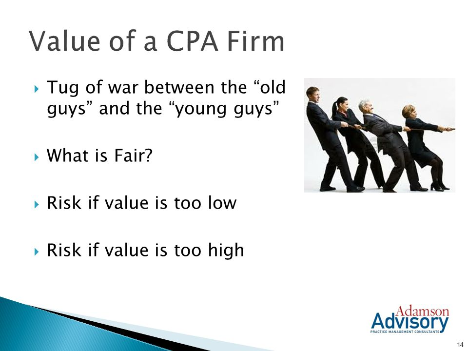 Value of a CPA Firm Tug of war between the old guys and the young guys What is Fair Risk if value is too low.