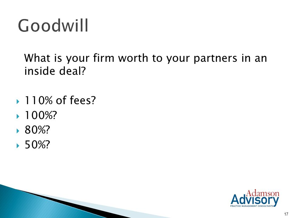 Goodwill What is your firm worth to your partners in an inside deal