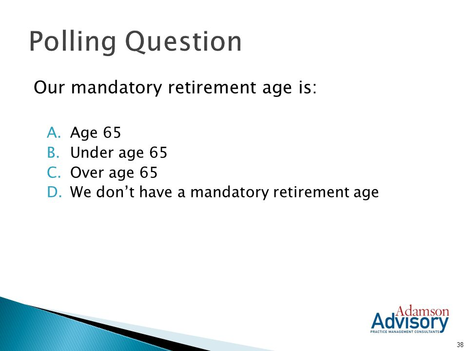 Polling Question Our mandatory retirement age is: Age 65 Under age 65