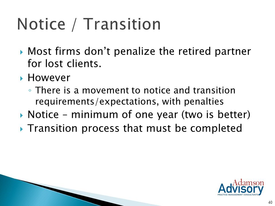Notice / Transition Most firms don't penalize the retired partner for lost clients. However.