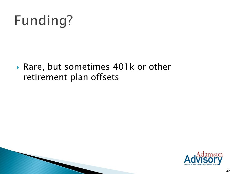 Funding Rare, but sometimes 401k or other retirement plan offsets