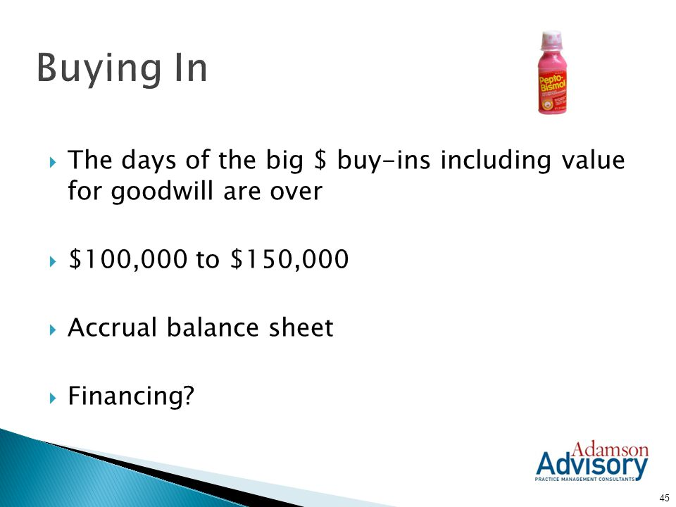 Buying In The days of the big $ buy-ins including value for goodwill are over. $100,000 to $150,000.