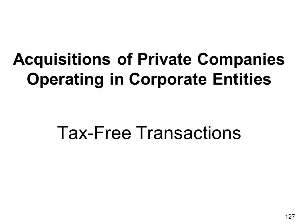 Acquisitions of Private Companies Operating in Corporate Entities Tax-Free Transactions