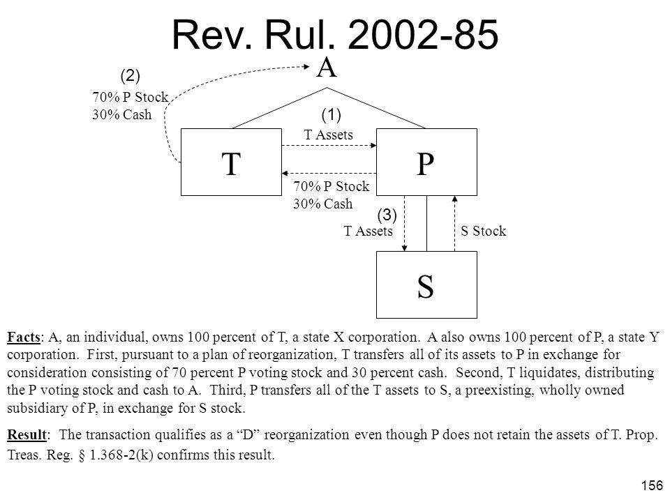 Rev. Rul. 2002-85 T P S A (2) (1) (3) 70% P Stock 30% Cash T Assets