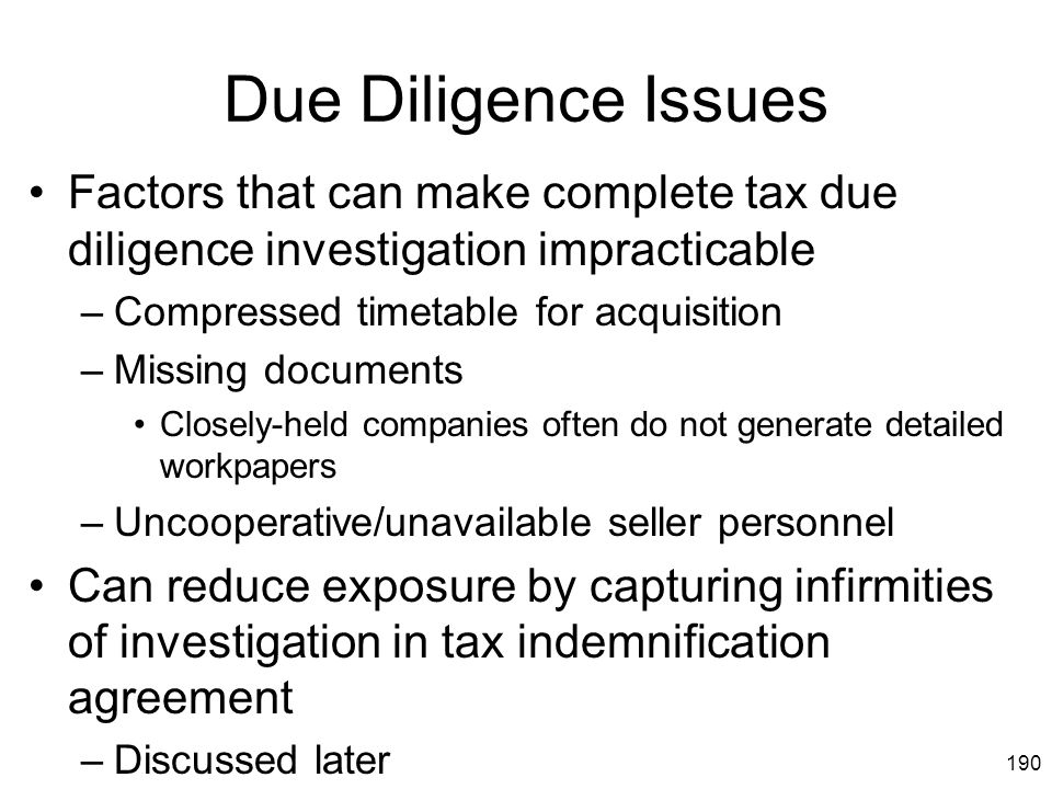 Due Diligence Issues Factors that can make complete tax due diligence investigation impracticable. Compressed timetable for acquisition.