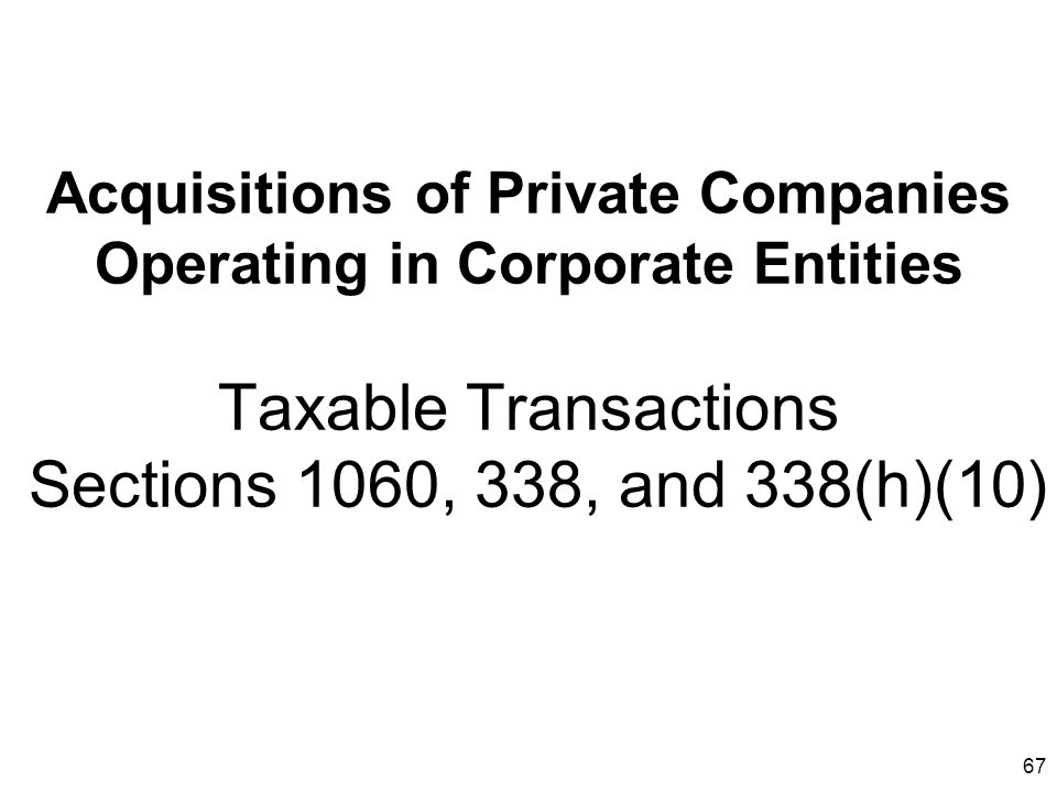 Acquisitions of Private Companies Operating in Corporate Entities Taxable Transactions Sections 1060, 338, and 338(h)(10)