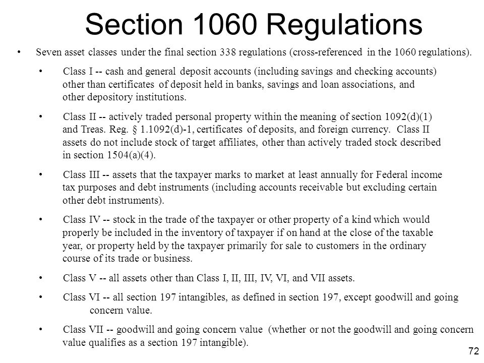 Section 1060 Regulations Seven asset classes under the final section 338 regulations (cross-referenced in the 1060 regulations).