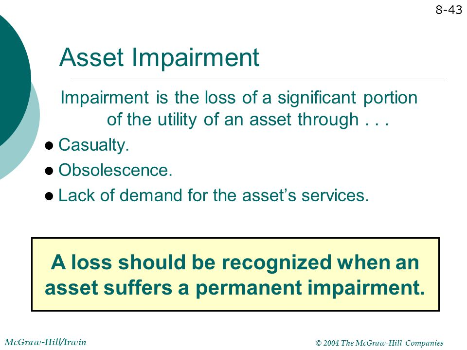 Asset Impairment Impairment is the loss of a significant portion of the utility of an asset through . . .
