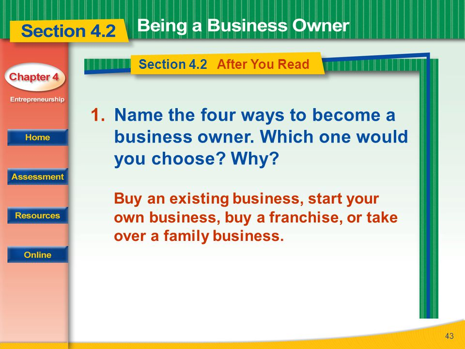 Section 4.2 After You Read Name the four ways to become a business owner. Which one would you choose Why