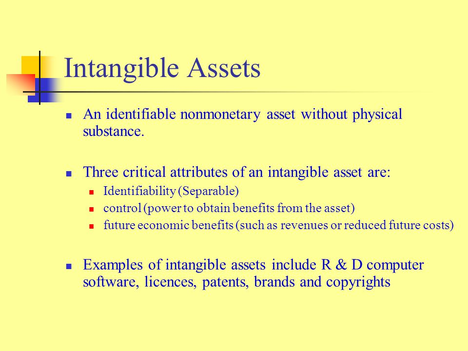Intangible Assets An identifiable nonmonetary asset without physical substance. Three critical attributes of an intangible asset are: