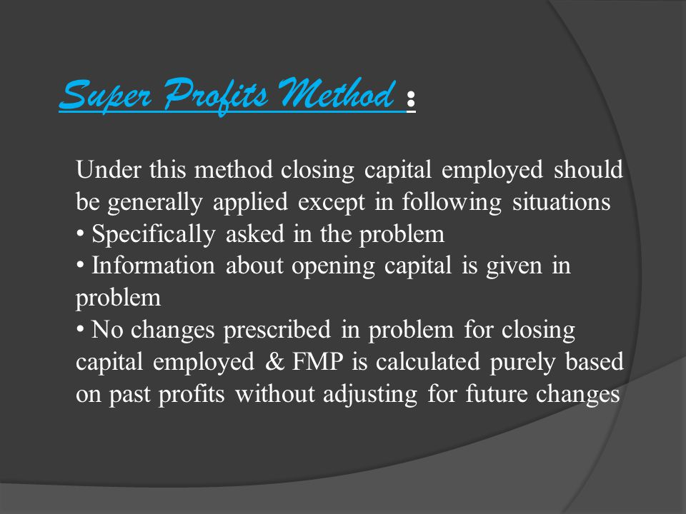 Super Profits Method : Under this method closing capital employed should be generally applied except in following situations.