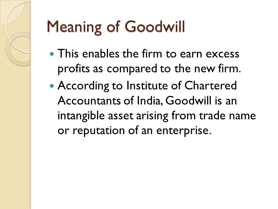 Meaning of Goodwill This enables the firm to earn excess profits as compared to the new firm.