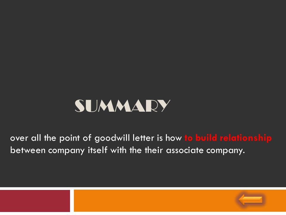 SUMMARY over all the point of goodwill letter is how to build relationship between company itself with the their associate company.