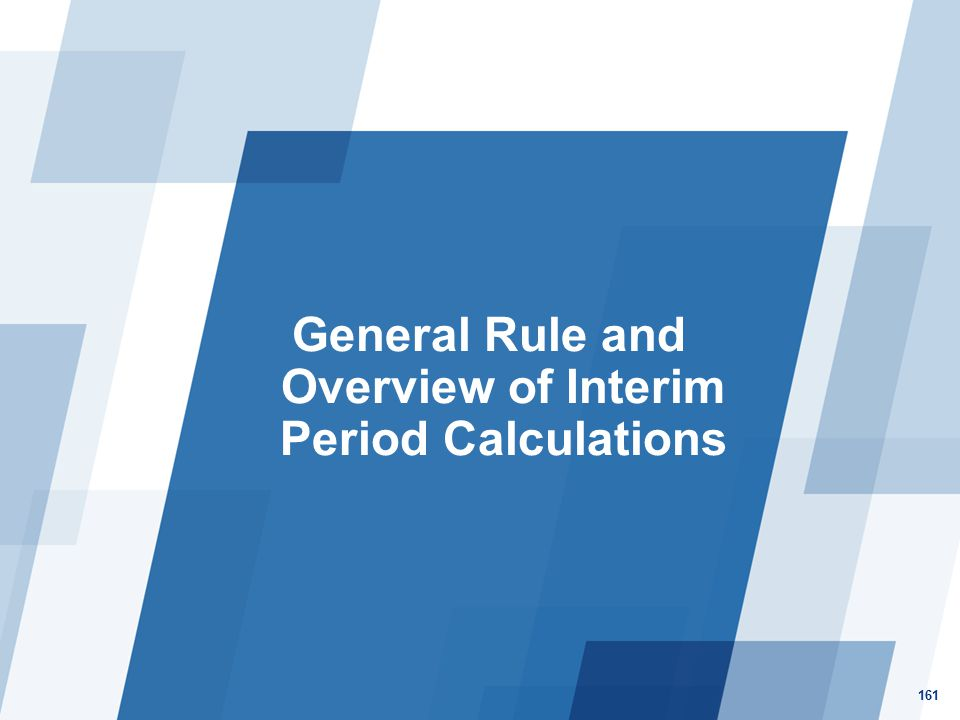 General Rule and Overview of Interim Period Calculations