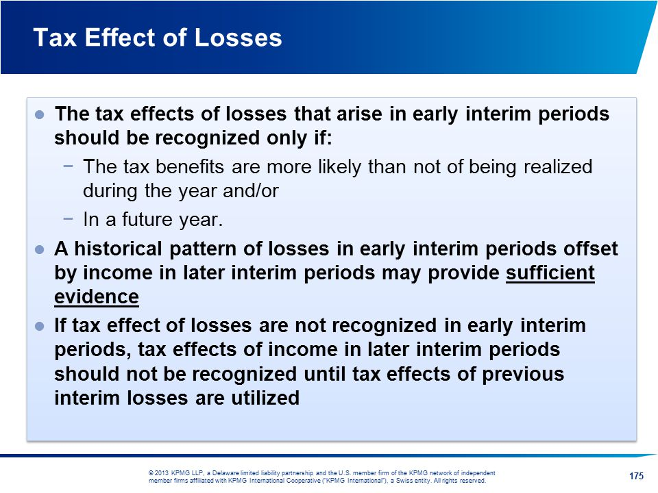 Tax Effect of Losses The tax effects of losses that arise in early interim periods should be recognized only if: