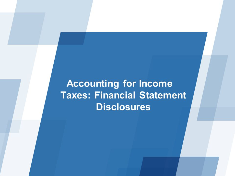 Accounting for Income Taxes: Financial Statement Disclosures