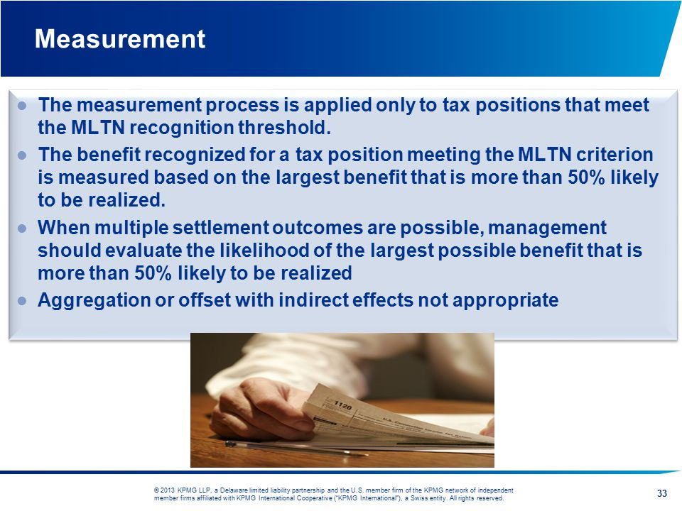 Measurement The measurement process is applied only to tax positions that meet the MLTN recognition threshold.