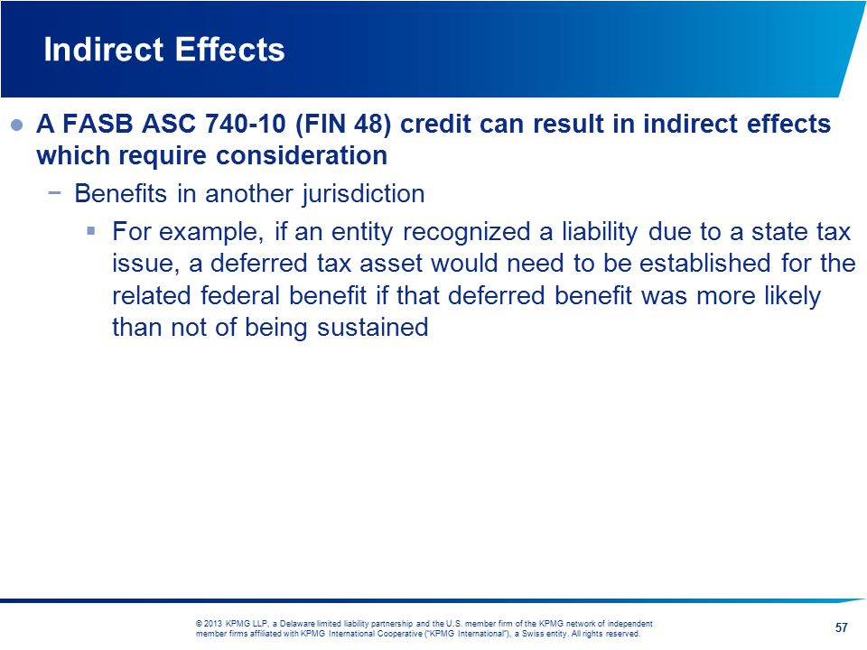 Indirect Effects A FASB ASC 740-10 (FIN 48) credit can result in indirect effects which require consideration.