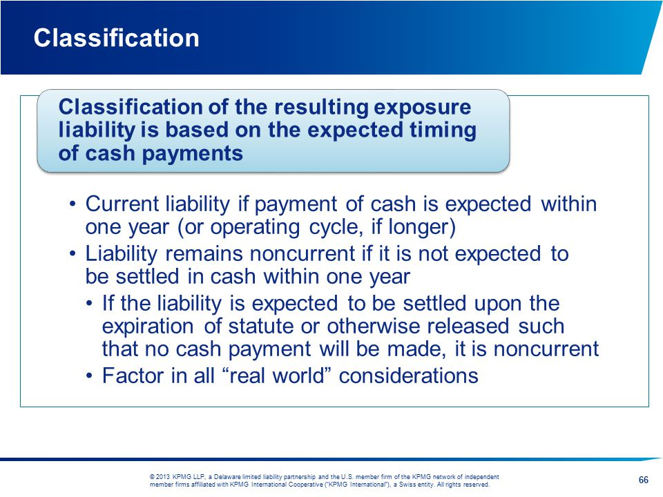 Classification Classification of the resulting exposure liability is based on the expected timing of cash payments.