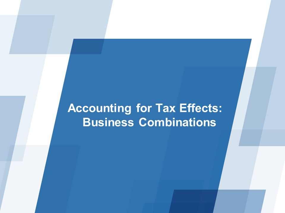 Accounting for Tax Effects: Business Combinations