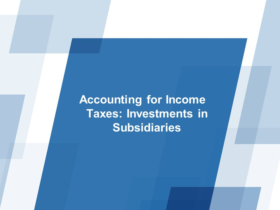 Accounting for Income Taxes: Investments in Subsidiaries