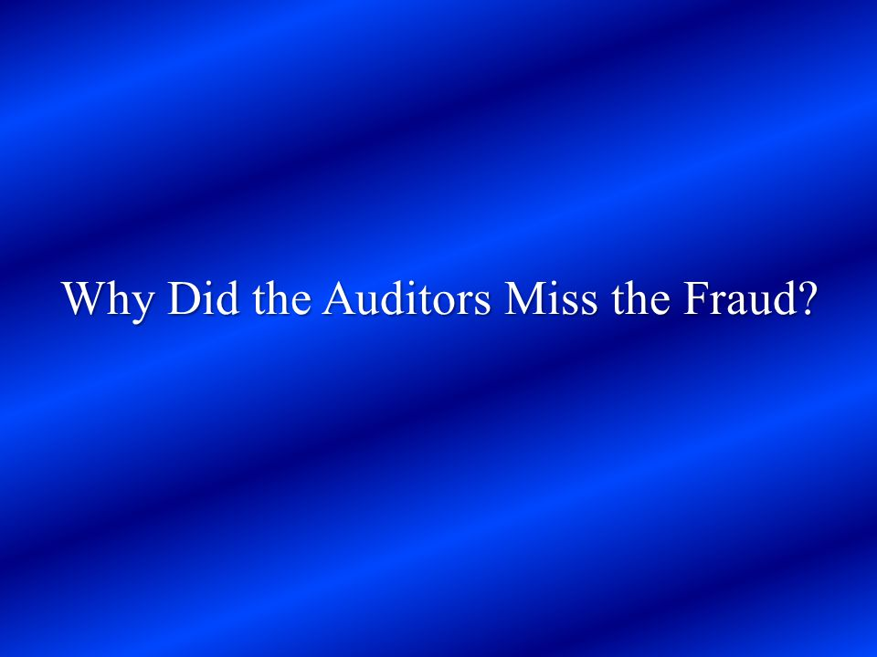 Why Did the Auditors Miss the Fraud
