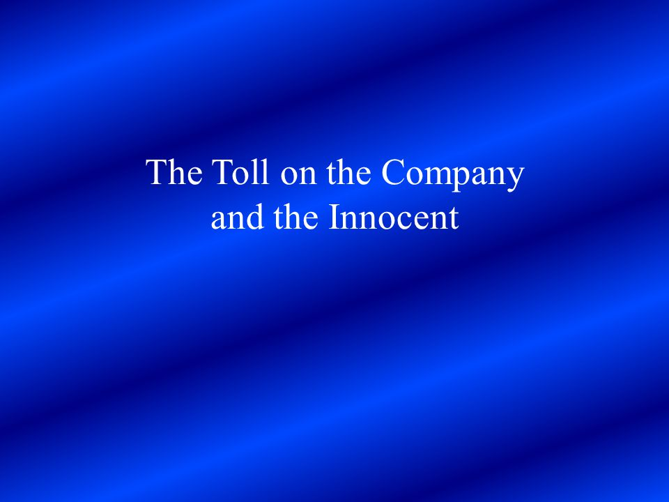 The Toll on the Company and the Innocent