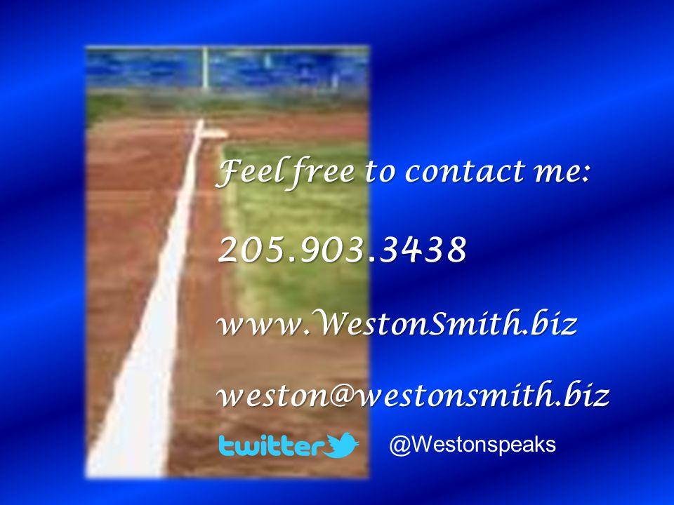 205.903.3438 Feel free to contact me: www.WestonSmith.biz