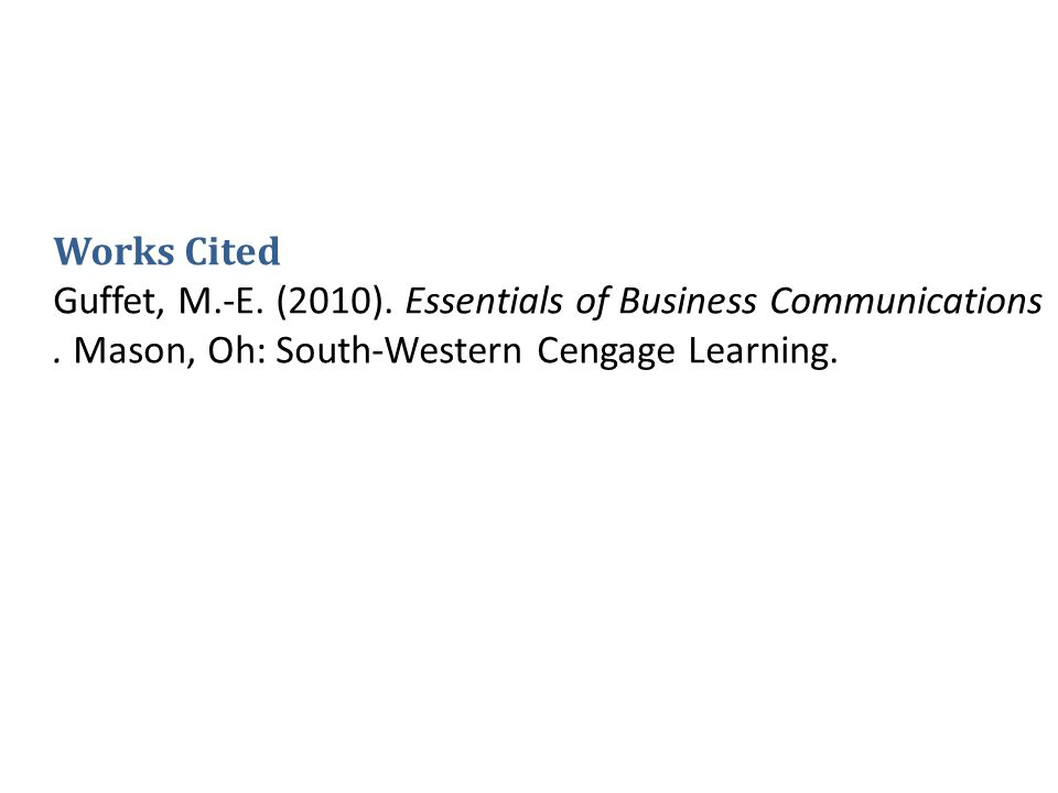 Works Cited Guffet, M.-E. (2010). Essentials of Business Communications .