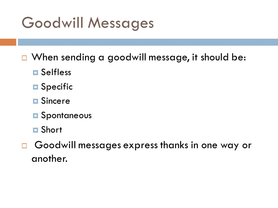 Goodwill Messages When sending a goodwill message, it should be: