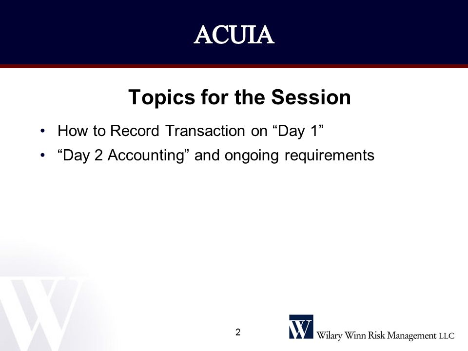 ACUIA Topics for the Session How to Record Transaction on Day 1