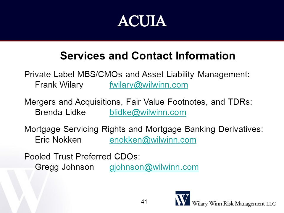 ACUIA Services and Contact Information. Private Label MBS/CMOs and Asset Liability Management: Frank Wilary fwilary@wilwinn.com.
