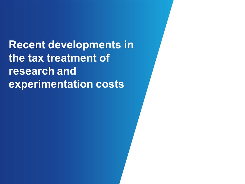 Recent developments in the tax treatment of research and experimentation costs