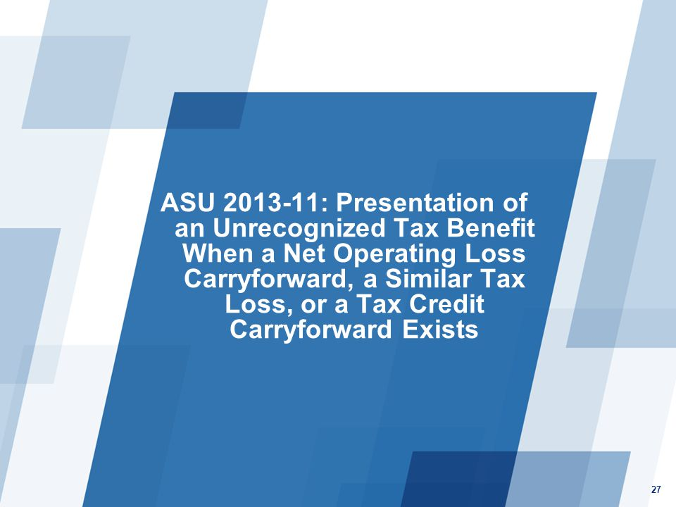 ASU 2013-11: Presentation of an Unrecognized Tax Benefit When a Net Operating Loss Carryforward, a Similar Tax Loss, or a Tax Credit Carryforward Exists