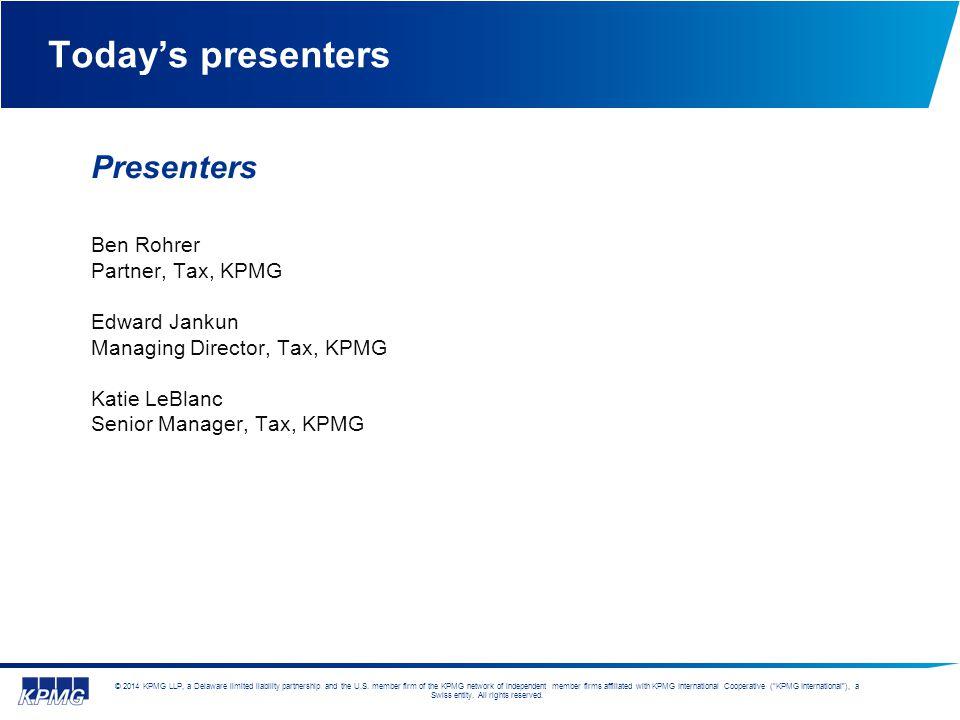 Today's presenters Presenters Ben Rohrer Partner, Tax, KPMG