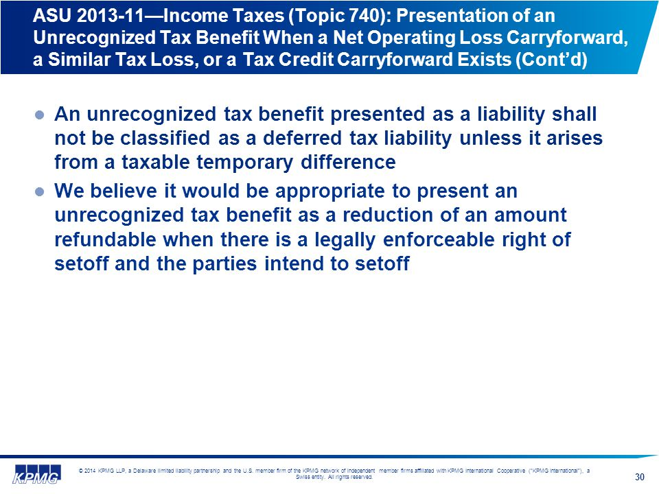ASU 2013-11—Income Taxes (Topic 740): Presentation of an Unrecognized Tax Benefit When a Net Operating Loss Carryforward, a Similar Tax Loss, or a Tax Credit Carryforward Exists (Cont'd)