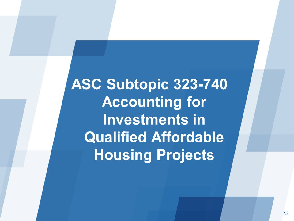ASC Subtopic 323-740 Accounting for Investments in Qualified Affordable Housing Projects
