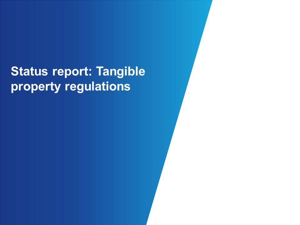 Status report: Tangible property regulations