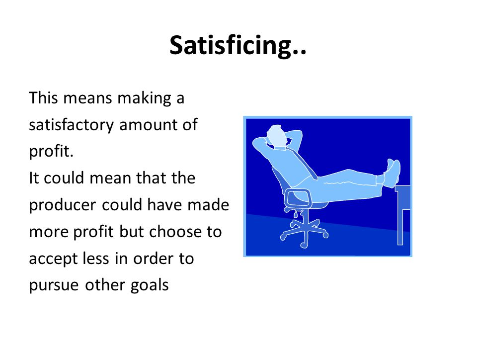 Satisficing..