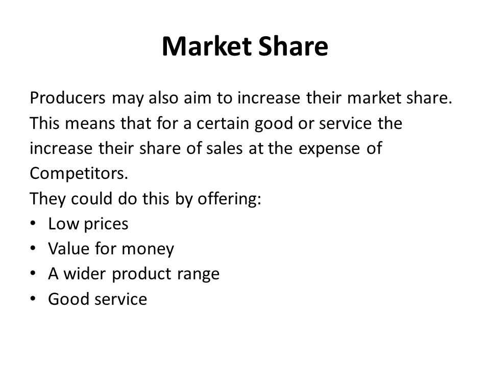 Market Share Producers may also aim to increase their market share.