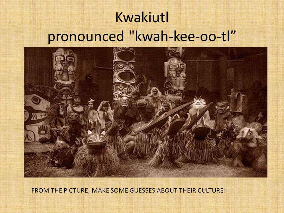 Kwakiutl pronounced kwah-kee-oo-tl