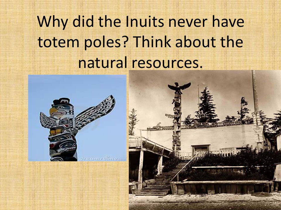 Why did the Inuits never have totem poles