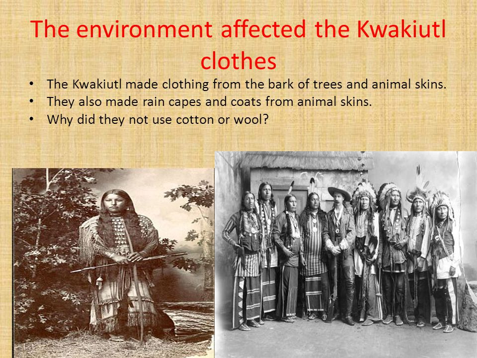 The environment affected the Kwakiutl clothes