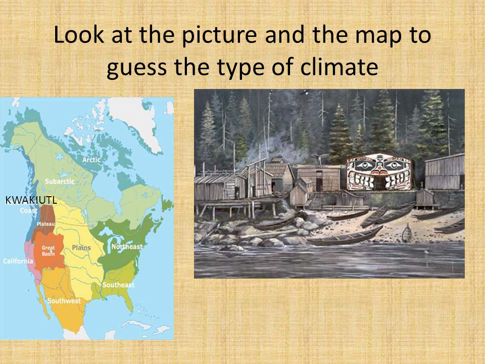 Look at the picture and the map to guess the type of climate