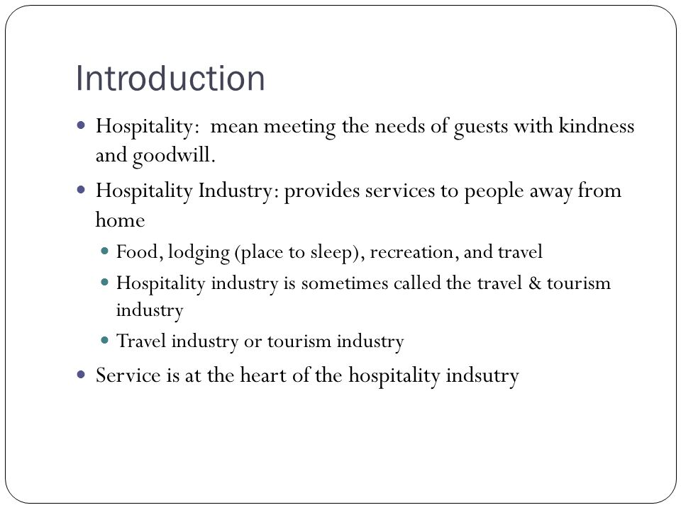 Introduction Hospitality: mean meeting the needs of guests with kindness and goodwill.
