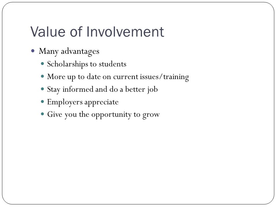 Value of Involvement Many advantages Scholarships to students